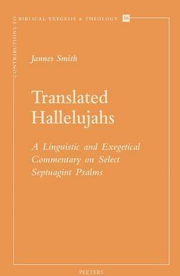 Translated Hallelujahs: A Linguistic and Exegetical Commentary on Select Septuagint Psalms