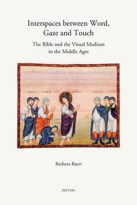 Interspaces Between Word, Gaze and Touch: The Bible and the Visual Medium in the Middle Ages. Collected Essays on  Noli Me Tangere , the Woman with the Haemorrhage, the Head of John the Baptist