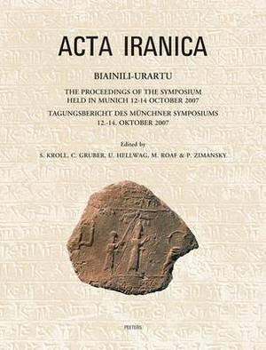 Biainili-Urartu: The Proceedings of the Symposium Held in Munich 12-14 October 2007 / Tagungsbericht Des Munchner Symposiums 12.-14. Oktober 2007