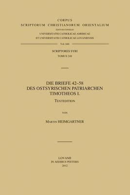 Die Briefe 42-58 des ostsyrischen Patriarchen Timotheos I: T.
