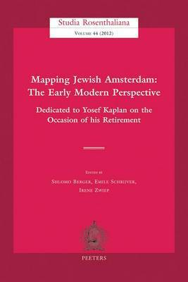 Mapping Jewish Amsterdam: the Early Modern Perspective: Dedicated to Yosef Kaplan on the Occasion of His Retirement