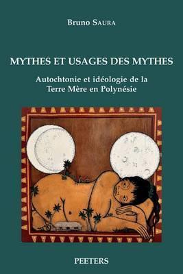 Mythes Et Usages Des Mythes: Autochtonie Et Ideologie De La Terre Mere En Polynesie