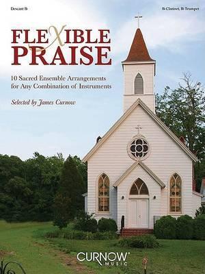 Flexible Praise Descant B Flat: 10 Sacred Ensemble Arrangements for Any Combination of Instruments