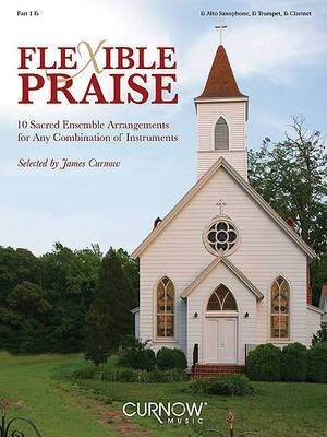 Flexible Praise: Part 1 in Eb (Alto Saxophone, Eb Trumpet/Cornet, Eb Clarinet)