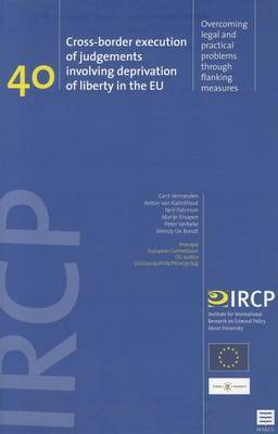 Cross-Border Execution of Judgements Involving Deprivation of Liberty in the Eu: Overcoming Legal and Practical Problems Through Flanking Measures (Ircp Series, Vol. 40)