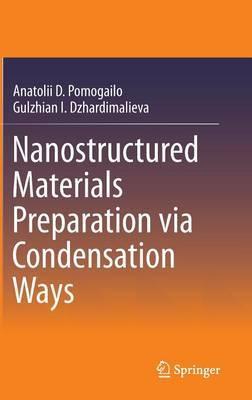 Nanostructured Materials Preparation via Condensation Ways