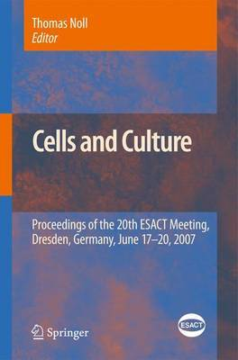 Cells and Culture: Proceedings of the 20th ESACT Meeting, Dresden, Germany, June 17-20, 2007