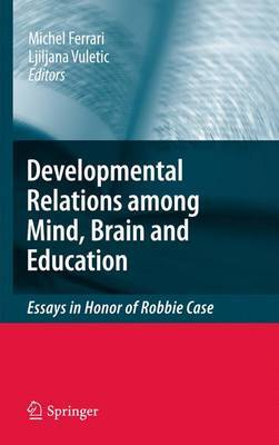 The Developmental Relations Among Mind, Brain and Education: Essays in Honor of Robbie Case