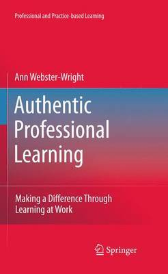 Authentic Professional Learning: Making a Difference Through Learning at Work