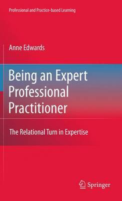 Being an Expert Professional Practitioner: The Relational Turn in Expertise