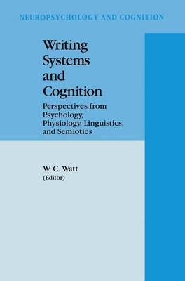 Writing Systems and Cognition: Perspectives from Psychology, Physiology, Linguistics, and Semiotics