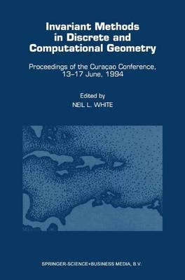 Invariant Methods in Discrete and Computational Geometry: Proceedings of the Curacao Conference, 13-17 June, 1994