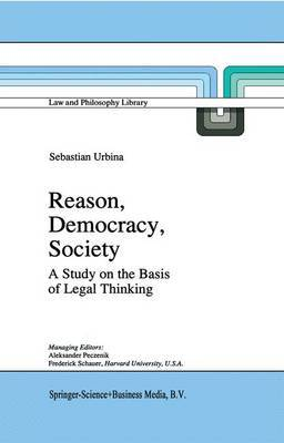 Reason, Democracy, Society: A Treatise on the Basis of Legal Thinking