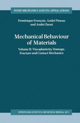 Mechanical Behaviour of Materials: Volume II: Viscoplasticity, Damage, Fracture and Contact Mechanics