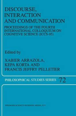 Discourse, Interaction and Communication: Proceedings of the Fourth International Colloquium on Cognitive Science (ICCS-95)