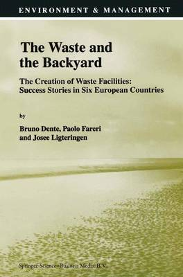 The Waste and the Backyard: The Creation of Waste Facilities: Success Stories in Six European Countries