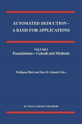Automated Deduction - A Basis for Applications Volume I Foundations - Calculi and Methods Volume II Systems and Implementation Techniques Volume III Applications