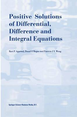 Positive Solutions of Differential, Difference and Integral Equations