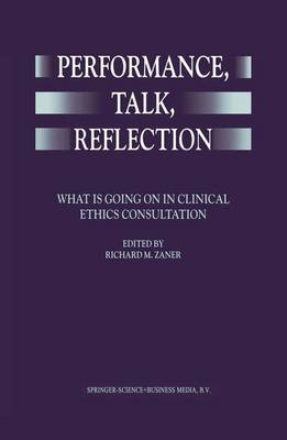 Performance, Talk, Reflection: What is Going on in Clinical Ethics Consultation