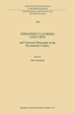 Johannes Clauberg (1622-1665): And Cartesian Philosophy in the Seventeenth Century
