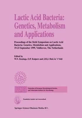 Lactic Acid Bacteria: Genetics, Metabolism and Applications: Proceedings of the Sixth Symposium on Lactic Acid Bacteria: Genetics, Metabolism and Applications, 19-23 September 1999, Veldhoven, The Netherlands