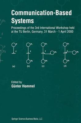 Communication-Based Systems: Proceeding of the 3rd International Workshop held at the TU Berlin, Germany, 31 March - 1 April 2000