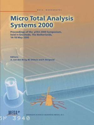Micro Total Analysis Systems: Proceedings of the UTAS 2000 Symposium, Held in Enschede, the Netherlands, 14-18 May 2000: 2000