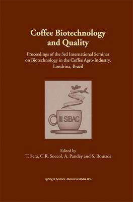 Coffee Biotechnology and Quality: Proceedings of the 3rd International Seminar on Biotechnology in the Coffee Agro-industry, Londrina, Brazil