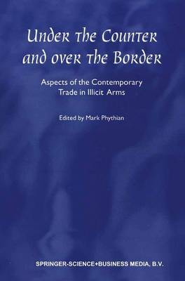 Under the Counter and Over the Border: Aspects of the Contemporary Trade in Illicit Arms