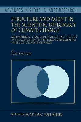 Structure and Agent in the Scientific Diplomacy of Climate Change: An Empirical Case Study of Science-Policy Interaction in the Intergovernmental Panel on Climate Change