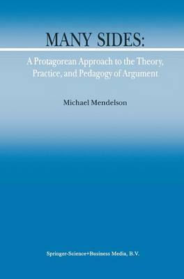 Many Sides: A Protagorean Approach to the Theory, Practice, and Pedagogy of Argument