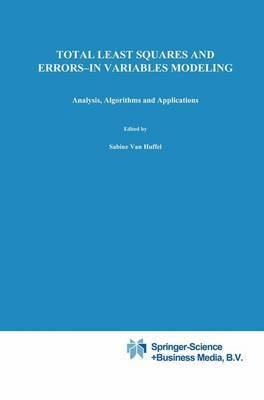 Total Least Squares and Errors-in-Variables Modeling: Analysis, Algorithms and Applications