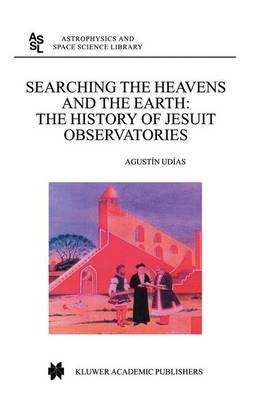 Searching the Heavens and the Earth: The History of Jesuit Observatories