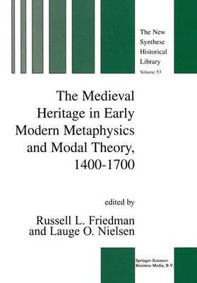 The Medieval Heritage in Early Modern Metaphysics and Modal Theory, 1400-1700