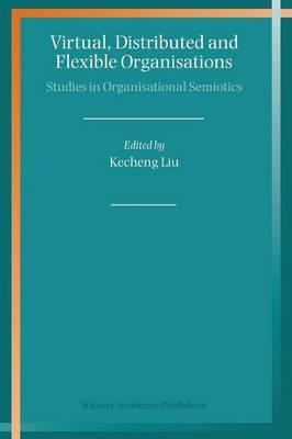 Virtual, Distributed and Flexible Organisations: Studies in Organisational Semiotics