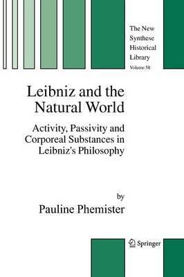 Leibniz and the Natural World: Activity, Passivity, and Corporeal Substances in Leibniz's Philosophy