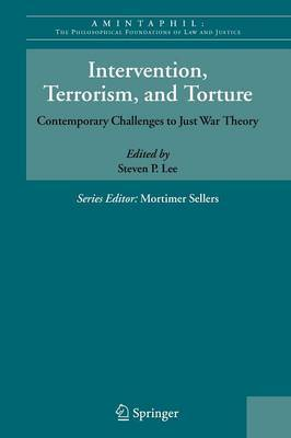 Intervention, Terrorism, and Torture: Contemporary Challenges to Just War Theory