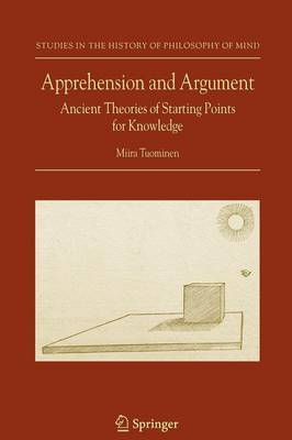 Apprehension and Argument: Ancient Theories of Starting Points for Knowledge