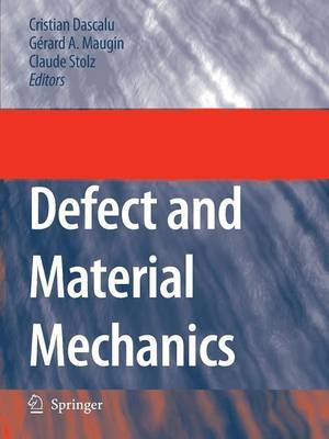 Defect and Material Mechanics: Proceedings of the International Symposium on Defect and Material Mechanics (ISDMM), Held in Aussois, France, March 25-29, 2007