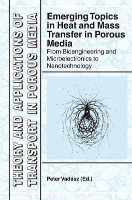 Emerging Topics in Heat and Mass Transfer in Porous Media: From Bioengineering and Microelectronics to Nanotechnology