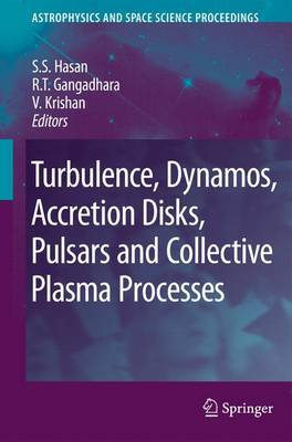 Turbulence, Dynamos, Accretion Disks, Pulsars and Collective Plasma Processes: First Kodai-Trieste Workshop on Plasma Astrophysics Held at the Kodaikanal Observatory, India, August 27 - September 7, 2007