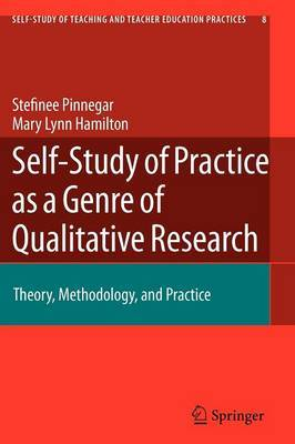 Self-Study of Practice as a Genre of Qualitative Research: Theory, Methodology, and Practice