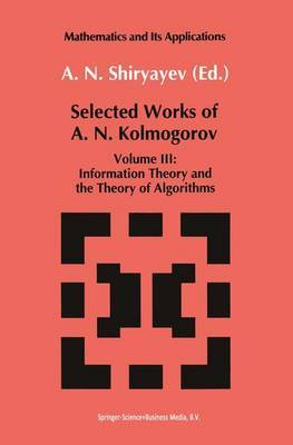 Selected Works of A.N. Kolmogorov: Volume III: Information Theory and the Theory of Algorithms