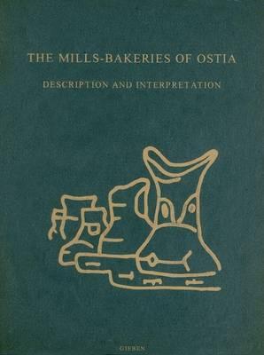 The Mills-Bakeries of Ostia: Description and Interpretation