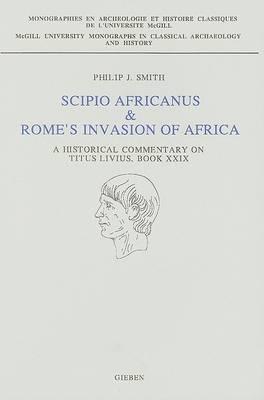 Scipio Africanus & Rome's Invasion of Africa: A Historical Commentary on Titus Livius: Book XXIX