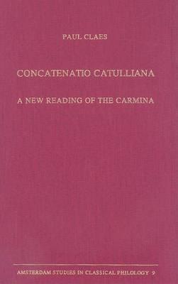 Concatenatio Catulliana: A New Reading of the Carmina
