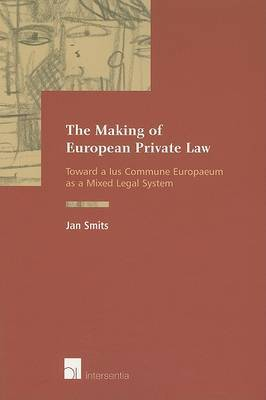The Making of European Private Law: Towards a Ius Commune Europaeum as a Mixed Legal System