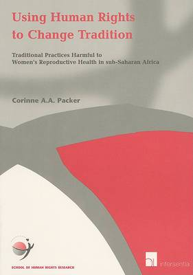 Using Human Rights to Change Tradition: Traditional Practices Harmful to Women's Reproductive Health in Sub-Saharan Africa: v. 13