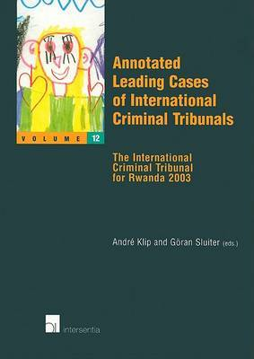 Annotated Leading Cases of International Criminal Tribunals: The International Criminal Tribunal for Rwanda 2003