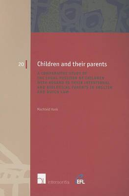 Children and Their Parents: A Comparative Study of the Legal Position of Children with Regard to Their Intentional and Biological Parents in English and Dutch Law